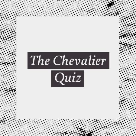 The Chevalier Quiz